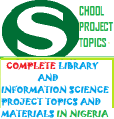 LIBRARY AND INFORMATION SCIENCE PROJECT TOPICS AND MATERIALS